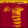 New CD - Time Well Wasted